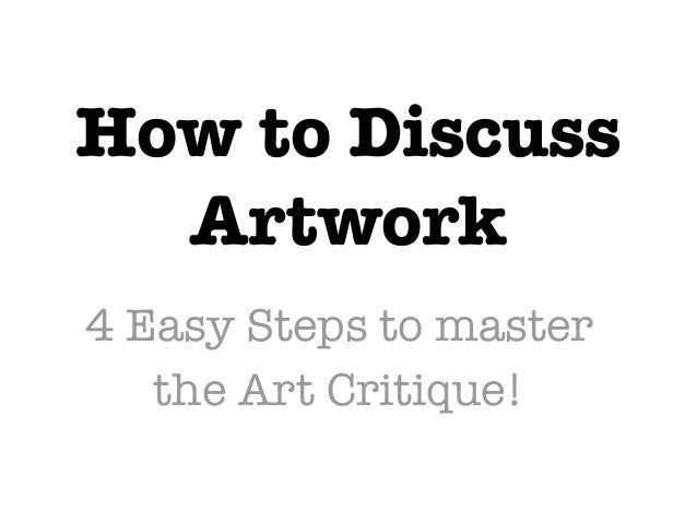 How to Discuss  Artwork4 Easy Steps to master   the Art Critique!