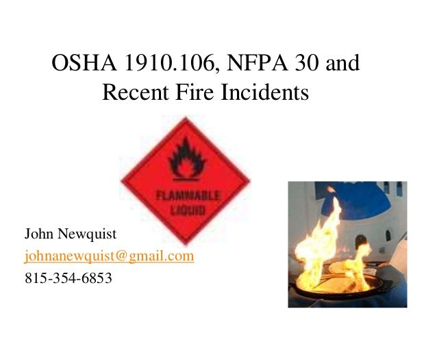 OSHA 1910.106, NFPA 30 and Recent Fire Incidents John Newquist johnanewquist@gmail.com 815-354-6853
