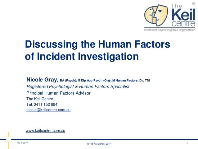 © The Keil Centre, 2017V1.0 1117 www.keilcentre.com.au Discussing the Human Factors of Incident Investigation Nicole Gray,...