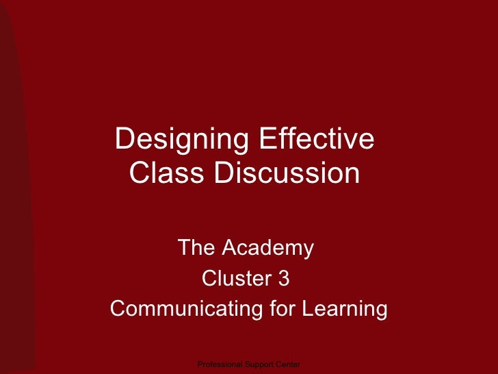 Designing Effective  Class Discussion  The Academy  Cluster 3  Communicating for Learning