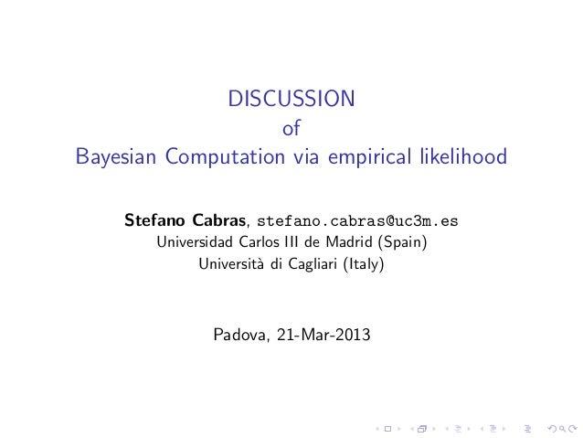 DISCUSSION                    ofBayesian Computation via empirical likelihood     Stefano Cabras, stefano.cabras@uc3m.es  ...