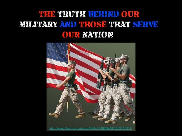 THE TRUTH BEHIND OUR MILITARY AND THOSE THAT SERVE OUR NATION  http://www.flickr.com/photos/46042146@N00/1065156117/