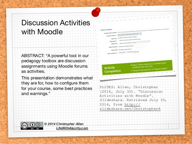 "SLIDES: Allen, Christopher (2014, July 30). ""Discussion Activities with Moodle"". Slideshare. Retrieved July 30, 2014, from..."