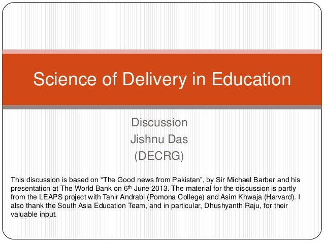 "DiscussionJishnu Das(DECRG)Science of Delivery in EducationThis discussion is based on ""The Good news from Pakistan"", by S..."