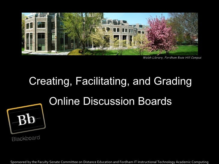 Creating, Facilitating, and Grading Online Discussion Boards Sponsored by the Faculty Senate Committee on Distance Educati...