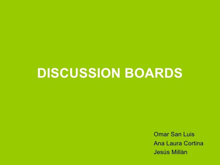 DISCUSSION BOARDS Omar San Luis Ana Laura Cortina Jesùs Millàn