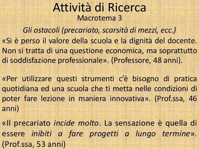 Attività di Ricerca Macrotema 3 Gli ostacoli (precariato, scarsità di mezzi, ecc.) «Si è perso il valore della scuola e la...