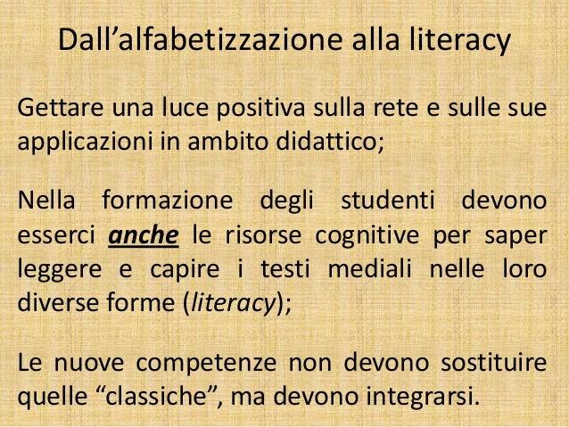 Dall'alfabetizzazione alla literacy Gettare una luce positiva sulla rete e sulle sue applicazioni in ambito didattico; Nel...