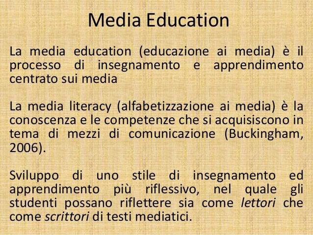 Media Education La media education (educazione ai media) è il processo di insegnamento e apprendimento centrato sui media ...