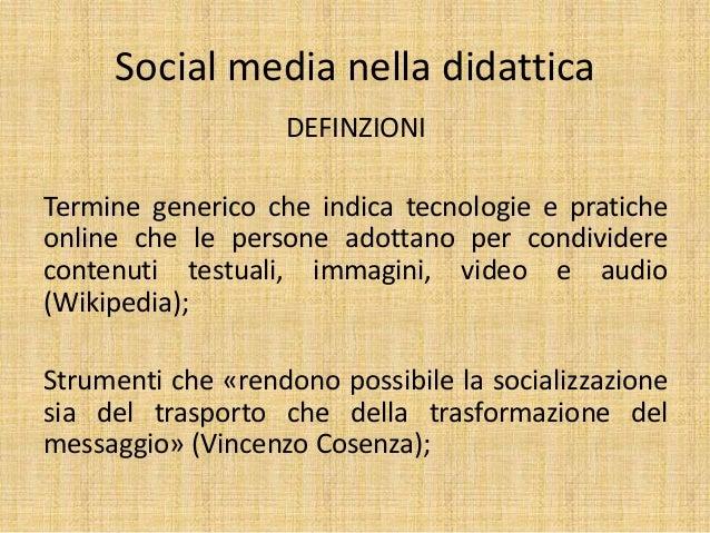 Social media nella didattica DEFINZIONI Termine generico che indica tecnologie e pratiche online che le persone adottano p...