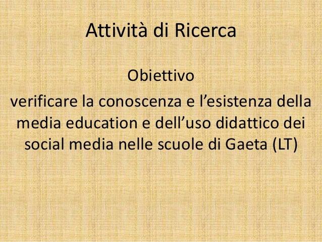 Attività di Ricerca Obiettivo verificare la conoscenza e l'esistenza della media education e dell'uso didattico dei social...