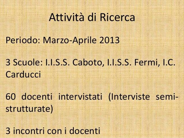 Attività di Ricerca Periodo: Marzo-Aprile 2013 3 Scuole: I.I.S.S. Caboto, I.I.S.S. Fermi, I.C. Carducci 60 docenti intervi...
