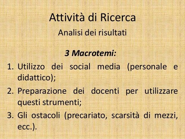 Attività di Ricerca Analisi dei risultati 3 Macrotemi: 1. Utilizzo dei social media (personale e didattico); 2. Preparazio...