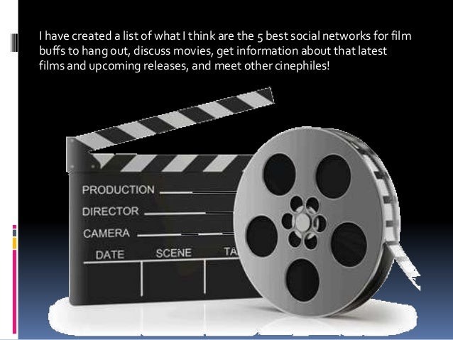 I have created a list of what I think are the 5 best social networks for film buffs to hang out, discuss movies, get infor...