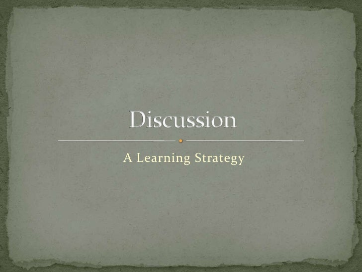 A Learning Strategy<br />Discussion<br />