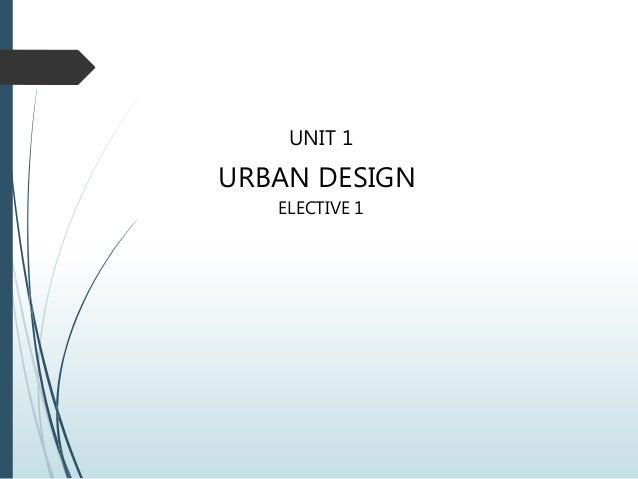 UNIT 1 URBAN DESIGN ELECTIVE