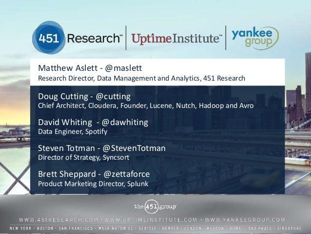 Matthew Aslett - @maslett Research Director, Data Management and Analytics, 451 Research  Doug Cutting - @cutting Chief Ar...