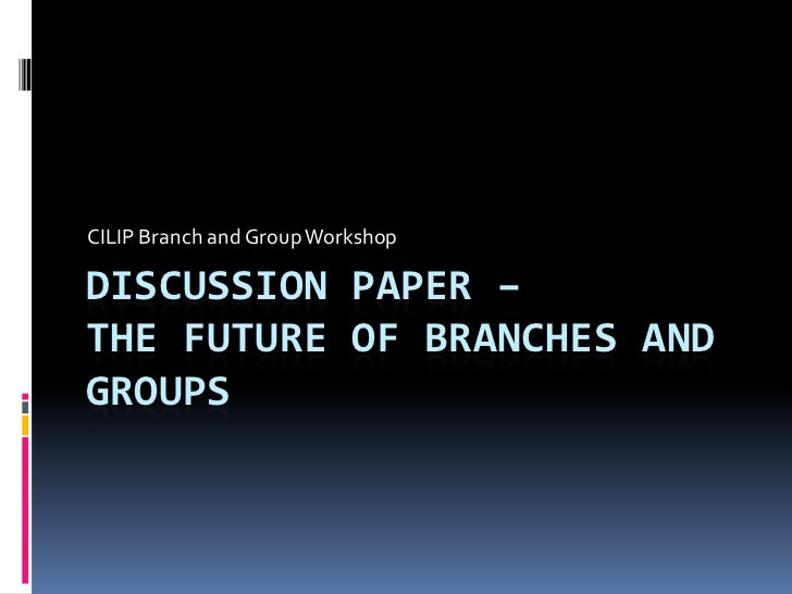 CILIP Branch and Group Workshop<br />Discussion paper – the future of branches and groups<br />