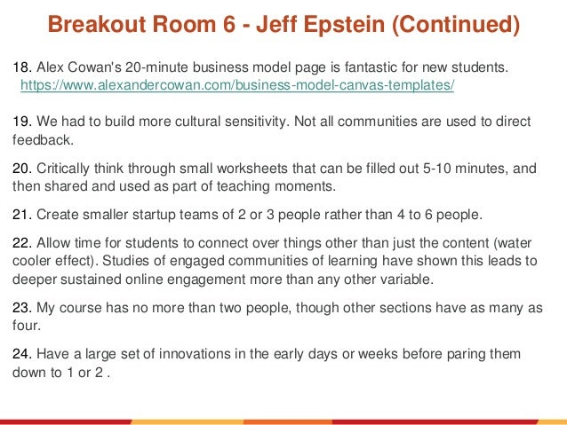 Breakout Room 6 - Jeff Epstein (Continued) 18. Alex Cowan's 20-minute business model page is fantastic for new students. h...