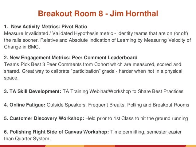 Breakout Room 8 - Jim Hornthal 1. New Activity Metrics: Pivot Ratio Measure Invalidated / Validated Hypothesis metric - id...