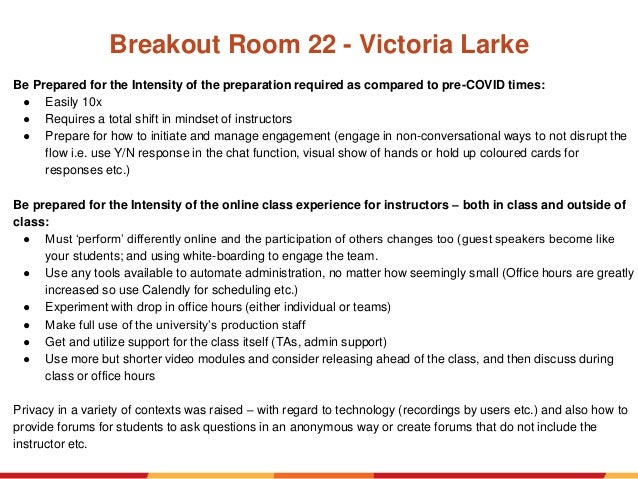 Breakout Room 22 - Victoria Larke Be Prepared for the Intensity of the preparation required as compared to pre-COVID times...