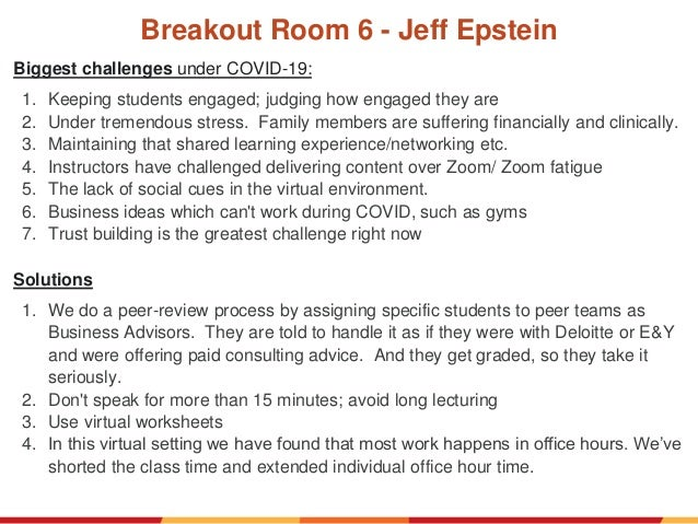 Breakout Room 6 - Jeff Epstein Biggest challenges under COVID-19: 1. Keeping students engaged; judging how engaged they ar...