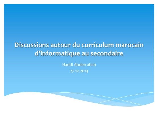 Discussions autour du curriculum marocain d'informatique au secondaire Haddi Abderrahim 27-12-2013