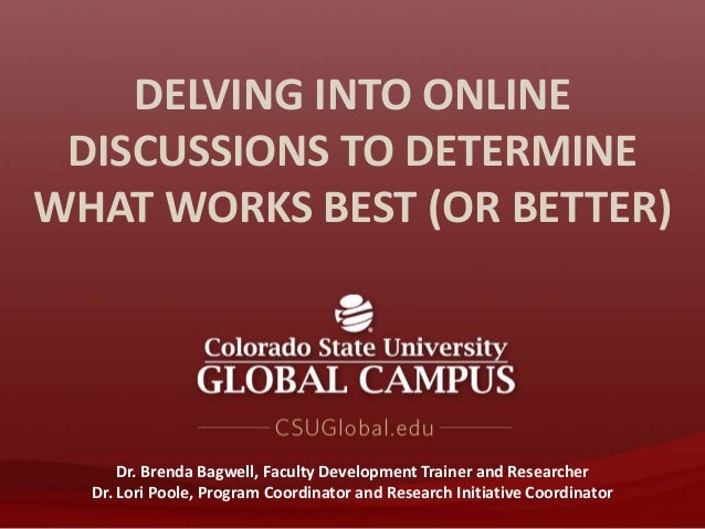 DELVING INTO ONLINE DISCUSSIONS TO DETERMINE WHAT WORKS BEST (OR BETTER) Dr. Brenda Bagwell, Faculty Development Trainer a...