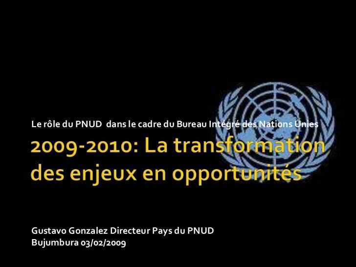 2009-2010: La transformation des enjeux en opportunités<br />Le rôle du PNUD  dans le cadre du Bureau Intégré des Nations ...
