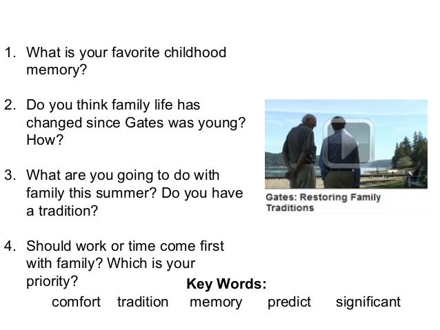 Are families changing? 1. What is your favorite childhood memory? 2. Do you think family life has changed since Gates was ...