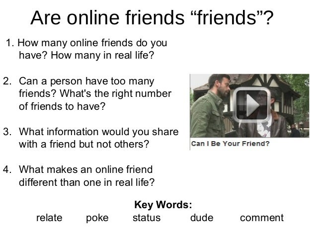 """Are online friends """"friends""""? 1. How many online friends do you have? How many in real life? 2. Can a person have too many..."""