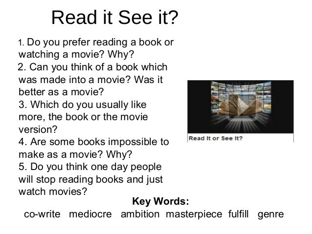 Read it See it? 1. Do you prefer reading a book or watching a movie? Why? 2. Can you think of a book which was made into a...