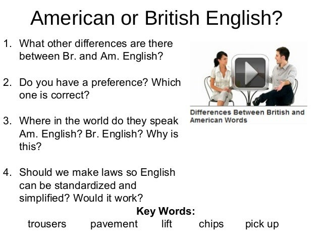 American or British English? 1. What other differences are there between Br. and Am. English? 2. Do you have a preference?...