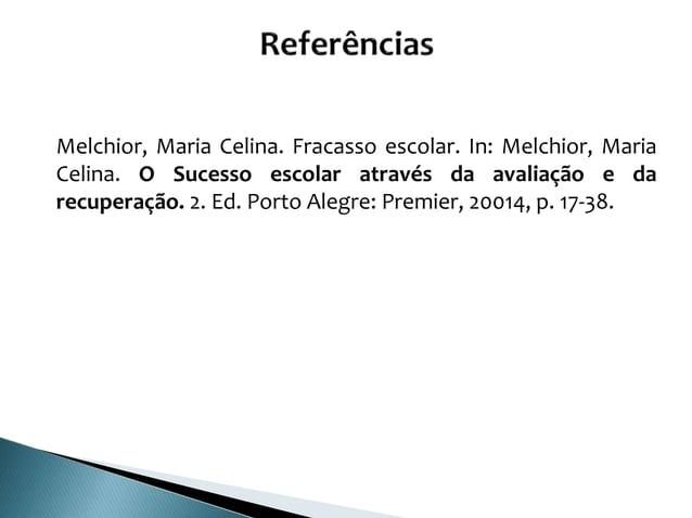 Melchior, Maria Celina. Fracasso escolar. In: Melchior, Maria Celina. O Sucesso escolar através da avaliação e da recupera...