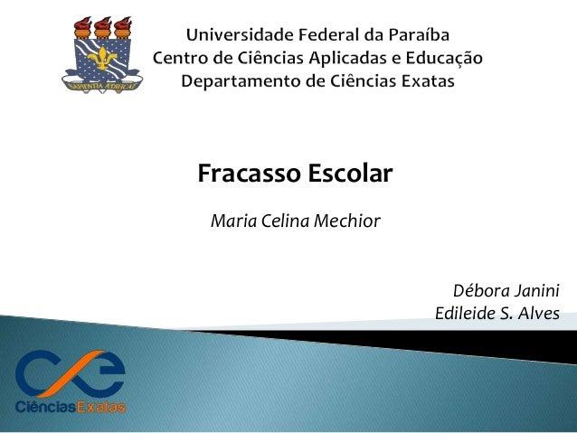 Débora Janini Edileide S. Alves Fracasso Escolar Maria Celina Mechior