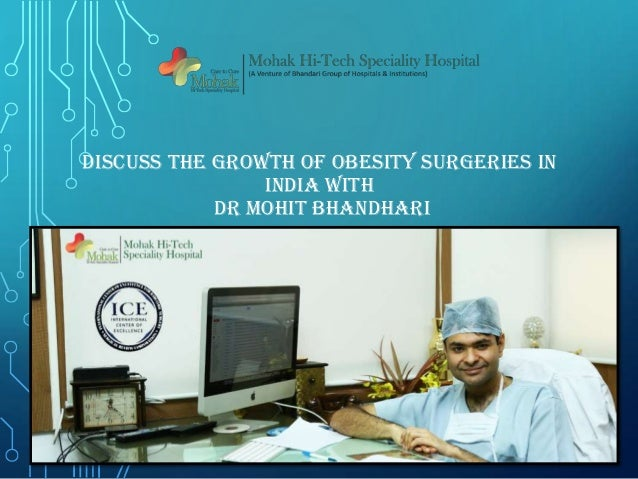 DISCUSS THE GROWTH OF OBESITY SURGERIES IN INDIA WITH DR MOHIT BHANDHARI