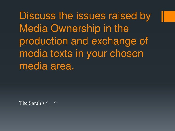 Discuss the issues raised byMedia Ownership in theproduction and exchange ofmedia texts in your chosenmedia area.The Sarah...