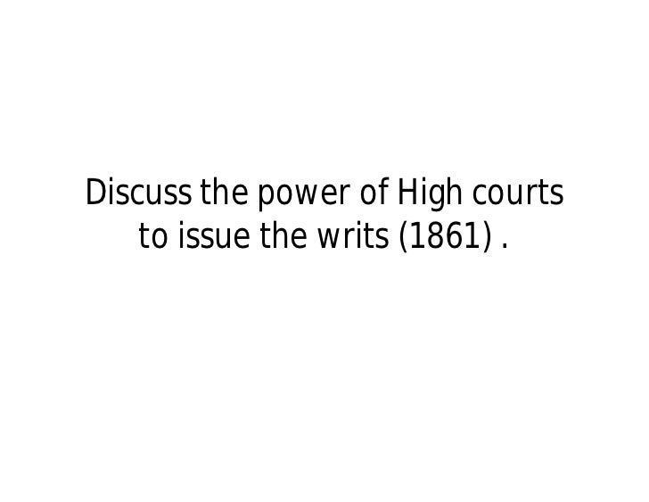 Discuss the power of High courts    to issue the writs (1861) .