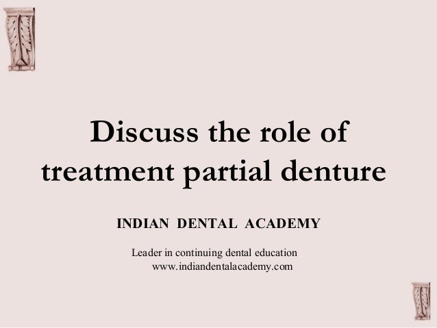 Discuss the role of treatment partial denture INDIAN DENTAL ACADEMY Leader in continuing dental education www.indiandental...