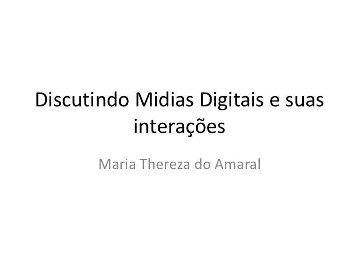 Discutindo Midias Digitais e suas interações<br />Maria Thereza do Amaral<br />