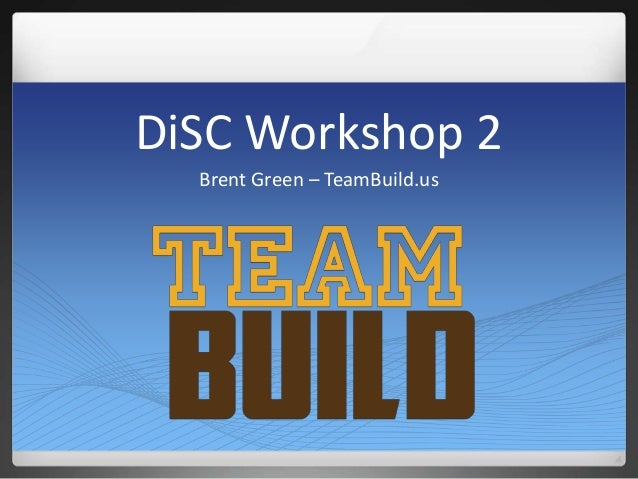 DiSC Workshop 2 Brent Green – TeamBuild.us