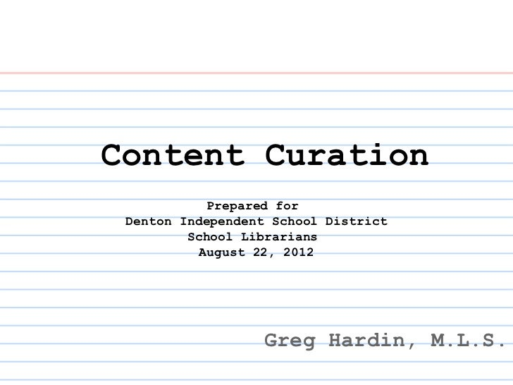 Content Curation           Prepared for Denton Independent School District         School Librarians          August 22, 2...