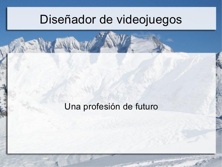 Diseñador de videojuegos Una profesión de futuro