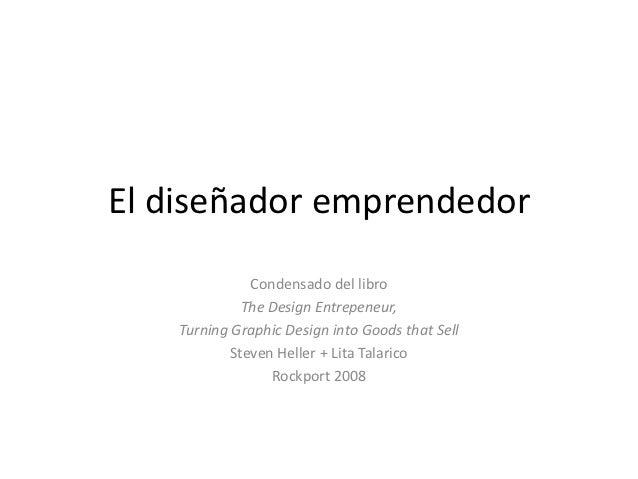 El diseñador emprendedor               Condensado del libro              The Design Entrepeneur,    Turning Graphic Design...