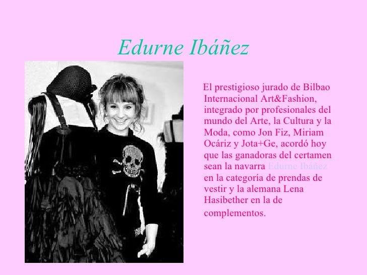 Edurne Ibáñez <ul><li>El prestigioso jurado de Bilbao Internacional Art&Fashion, integrado por profesionales del mundo del...