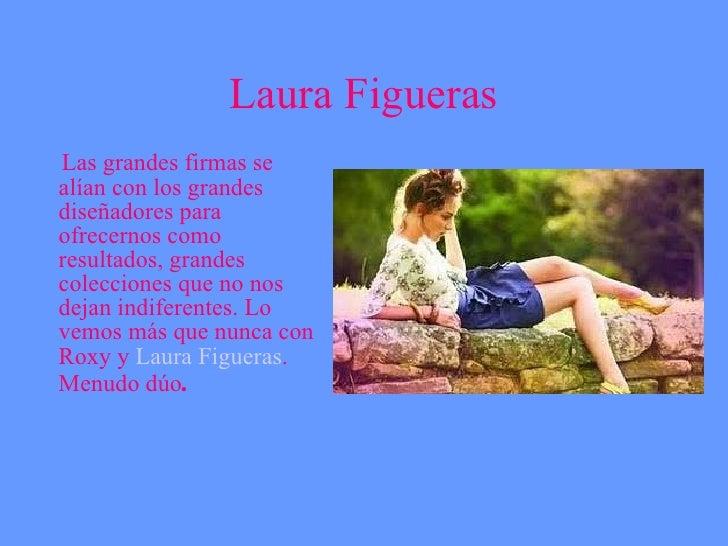 Laura Figueras <ul><li>Las grandes firmas se alían con los grandes diseñadores para ofrecernos como resultados, grandes co...