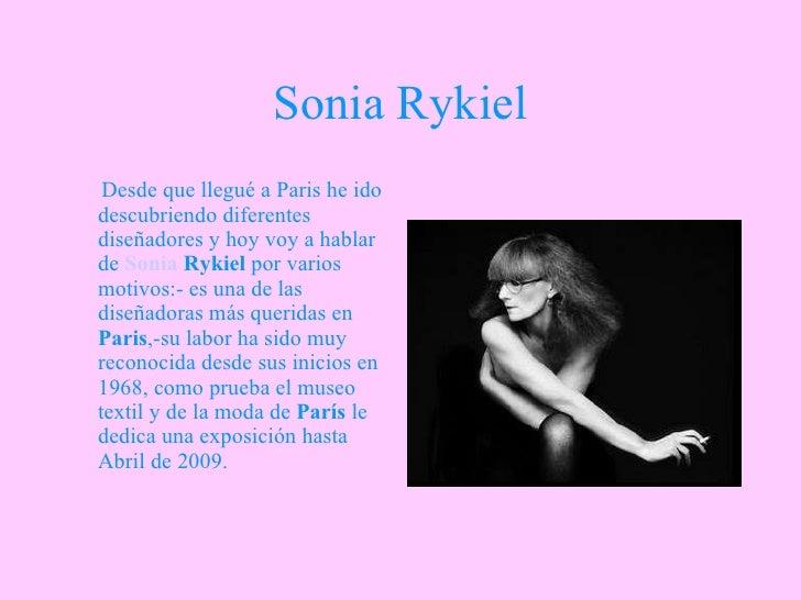 Sonia Rykiel <ul><li>Desde que llegué a Paris he ido descubriendo diferentes diseñadores y hoy voy a hablar de  Sonia   Ry...