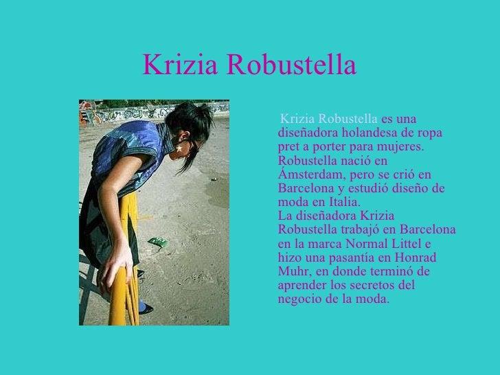 Krizia Robustella <ul><li>Krizia Robustella  es una diseñadora holandesa de ropa pret a porter para mujeres. Robustella na...