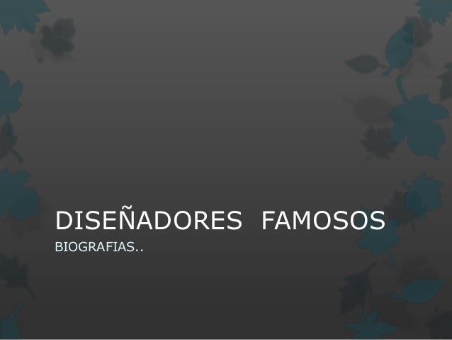 DISEÑADORES FAMOSOS  BIOGRAFIAS..