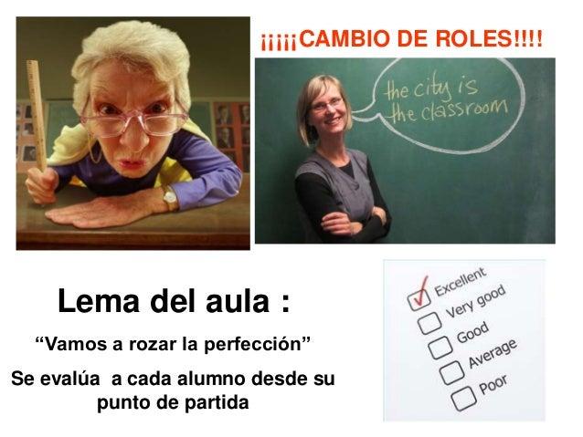 """¡¡¡¡¡CAMBIO DE ROLES!!!!  Lema del aula : """"Vamos a rozar la perfección"""" Se evalúa a cada alumno desde su punto de partida"""